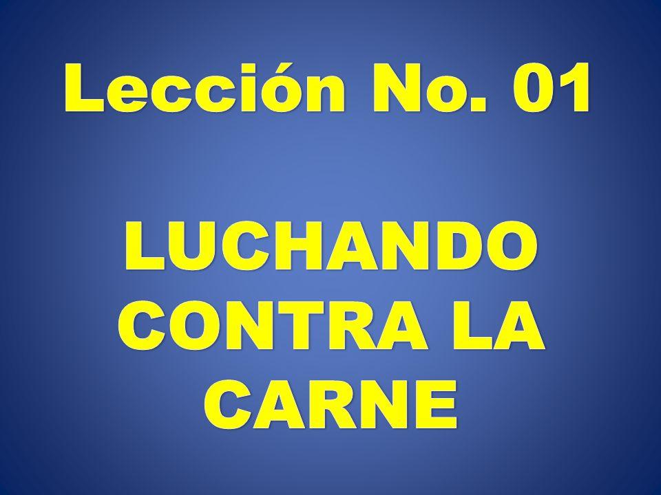 Lección No. 01 LUCHANDO CONTRA LA CARNE
