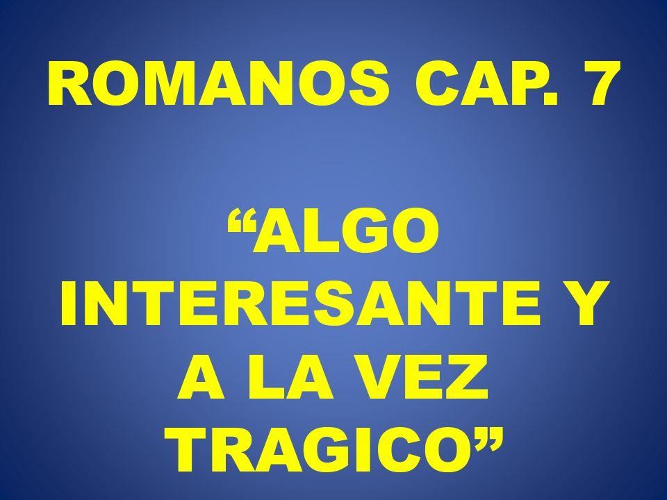 ROMANOS CAP. 7 ALGO INTERESANTE Y A LA VEZ TRAGICO