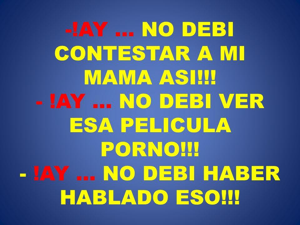 AY … NO DEBI CONTESTAR A MI MAMA ASI. -