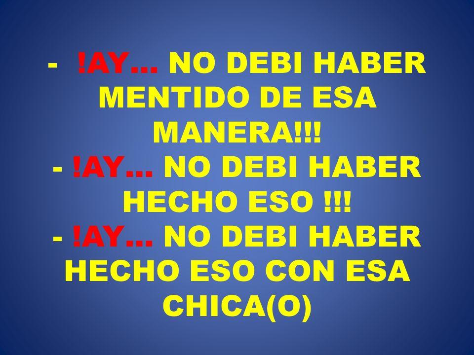 !AY… NO DEBI HABER MENTIDO DE ESA MANERA!!. - !AY… NO DEBI HABER HECHO ESO !!.