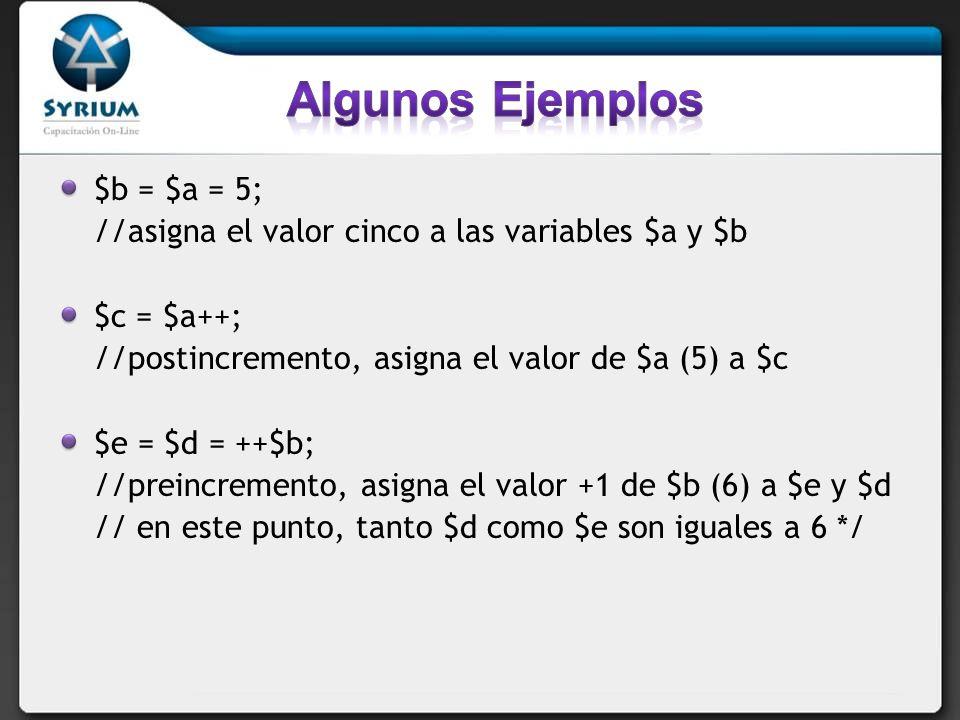 Algunos Ejemplos $b = $a = 5;