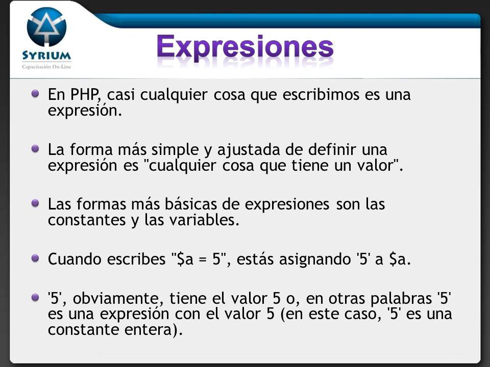 Expresiones En PHP, casi cualquier cosa que escribimos es una expresión.