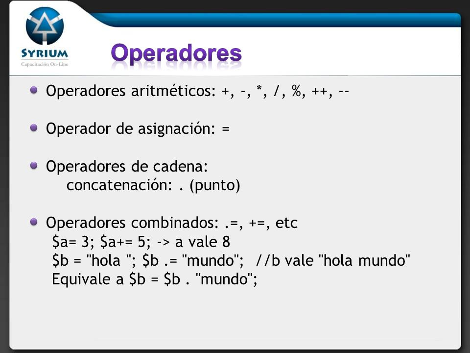Operadores Operadores aritméticos: +, -, *, /, %, ++, --