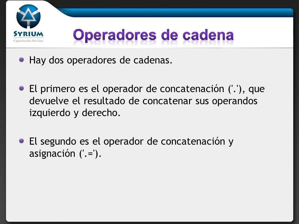 Operadores de cadena Hay dos operadores de cadenas.