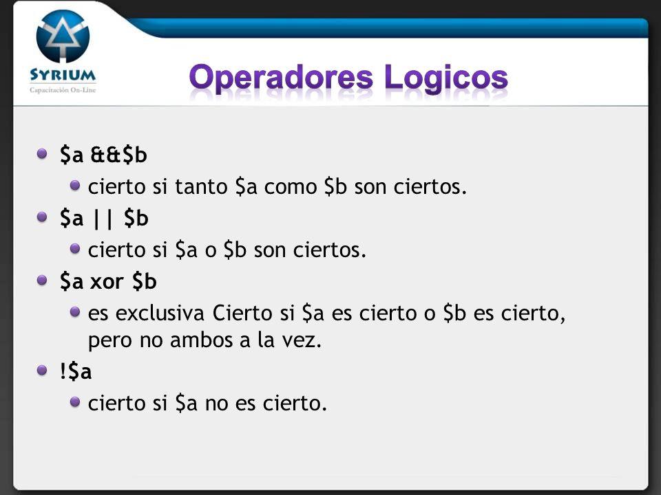 Operadores Logicos $a &&$b cierto si tanto $a como $b son ciertos.