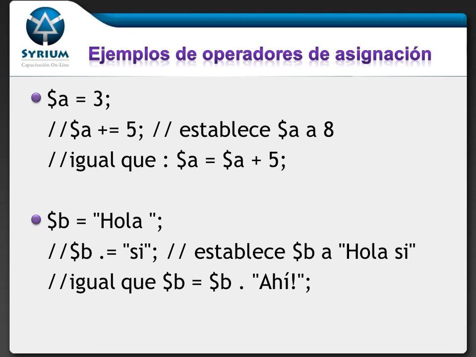 //$a += 5; // establece $a a 8 //igual que : $a = $a + 5;