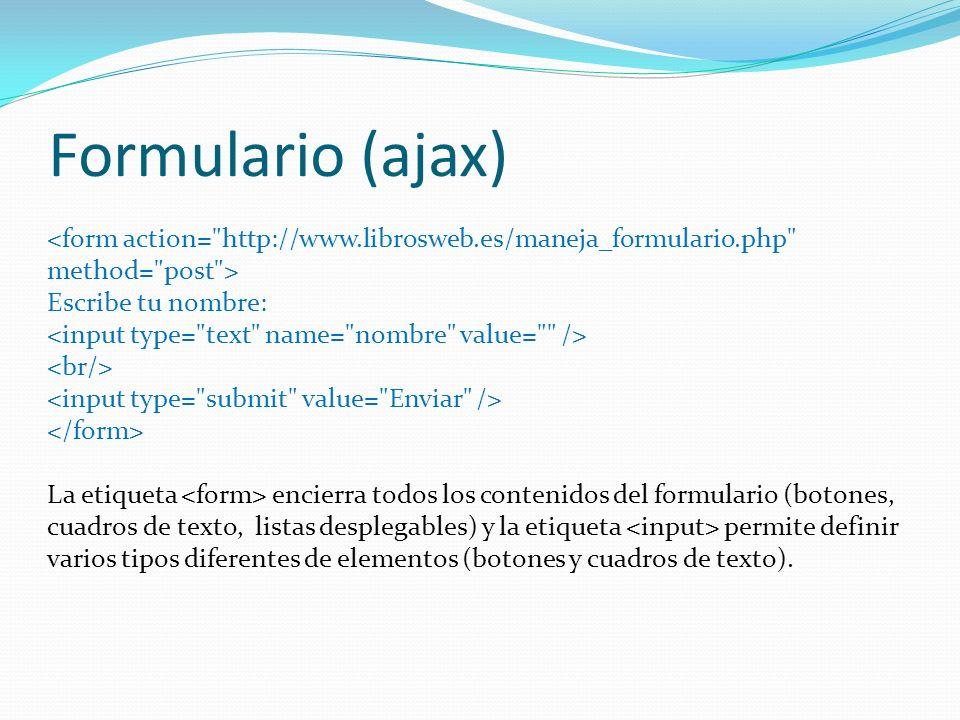 Formulario (ajax) <form action= http://www.librosweb.es/maneja_formulario.php method= post > Escribe tu nombre: