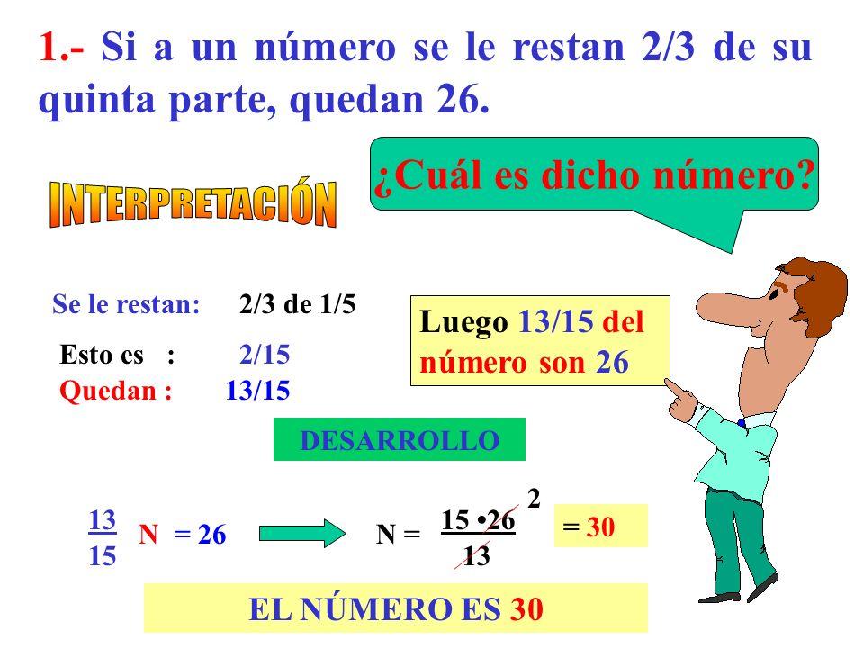 1.- Si a un número se le restan 2/3 de su quinta parte, quedan 26.