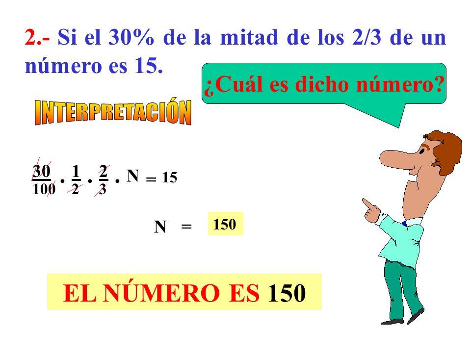 2.- Si el 30% de la mitad de los 2/3 de un número es 15.