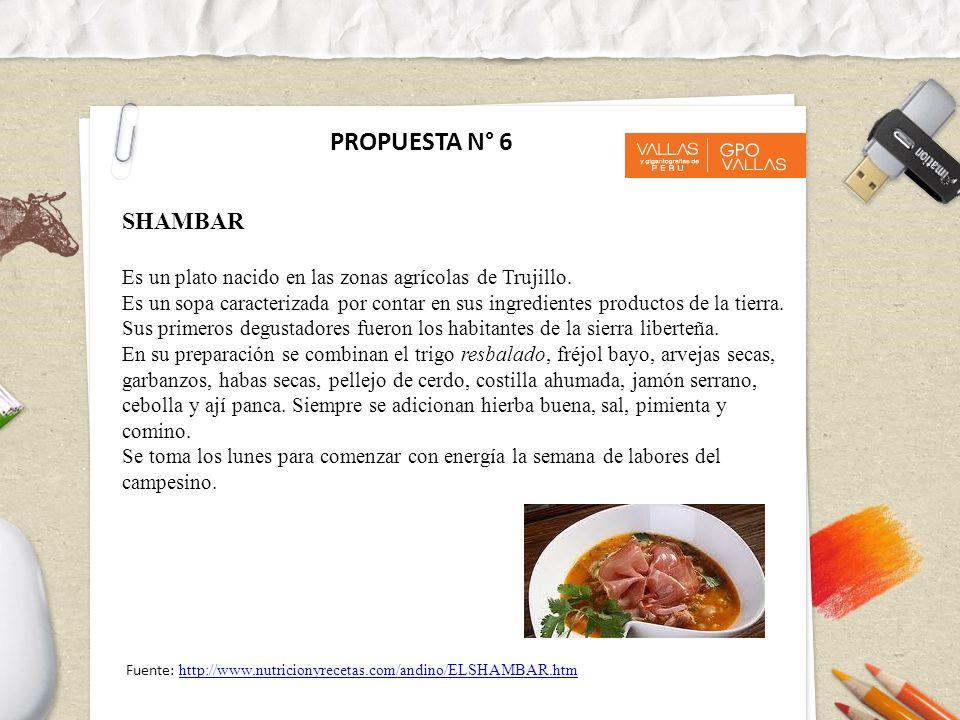 PROPUESTA N° 6 SHAMBAR. Es un plato nacido en las zonas agrícolas de Trujillo.