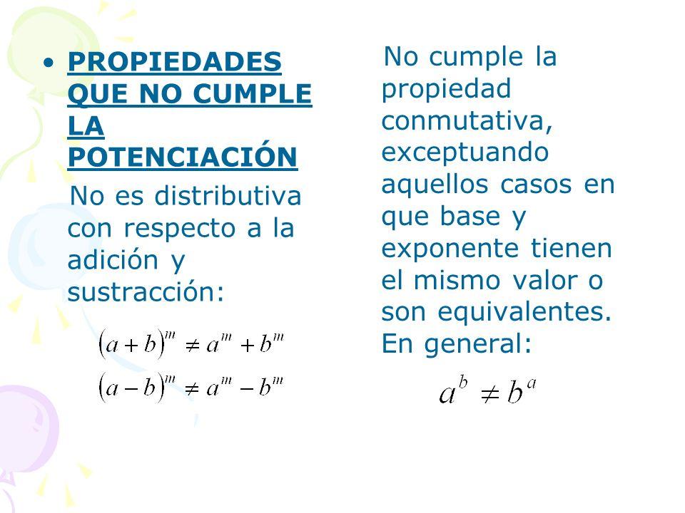No cumple la propiedad conmutativa, exceptuando aquellos casos en que base y exponente tienen el mismo valor o son equivalentes. En general:
