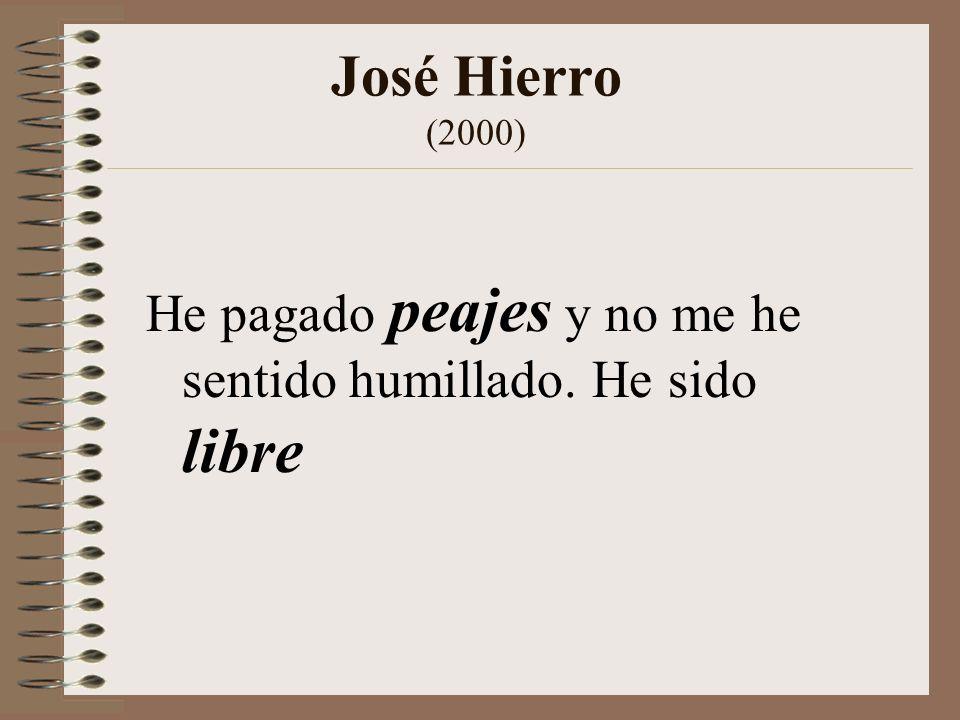 José Hierro (2000) He pagado peajes y no me he sentido humillado. He sido libre