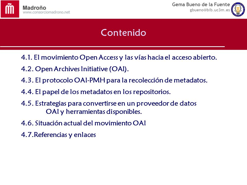 Contenido 4.1. El movimiento Open Access y las vías hacia el acceso abierto. 4.2. Open Archives Initiative (OAI).