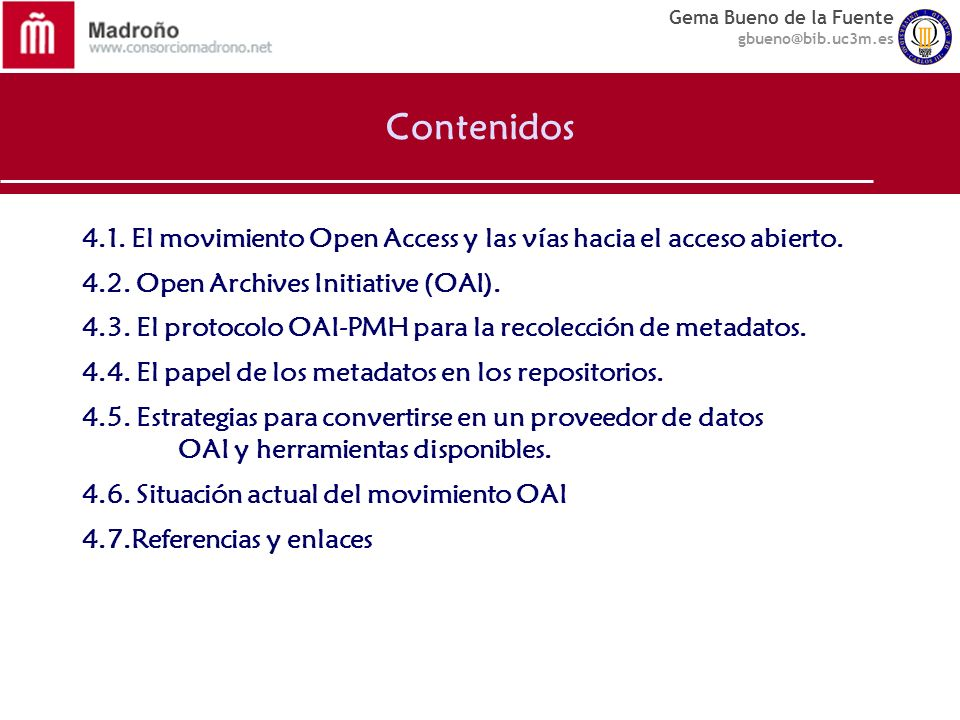 Contenidos 4.1. El movimiento Open Access y las vías hacia el acceso abierto. 4.2. Open Archives Initiative (OAI).
