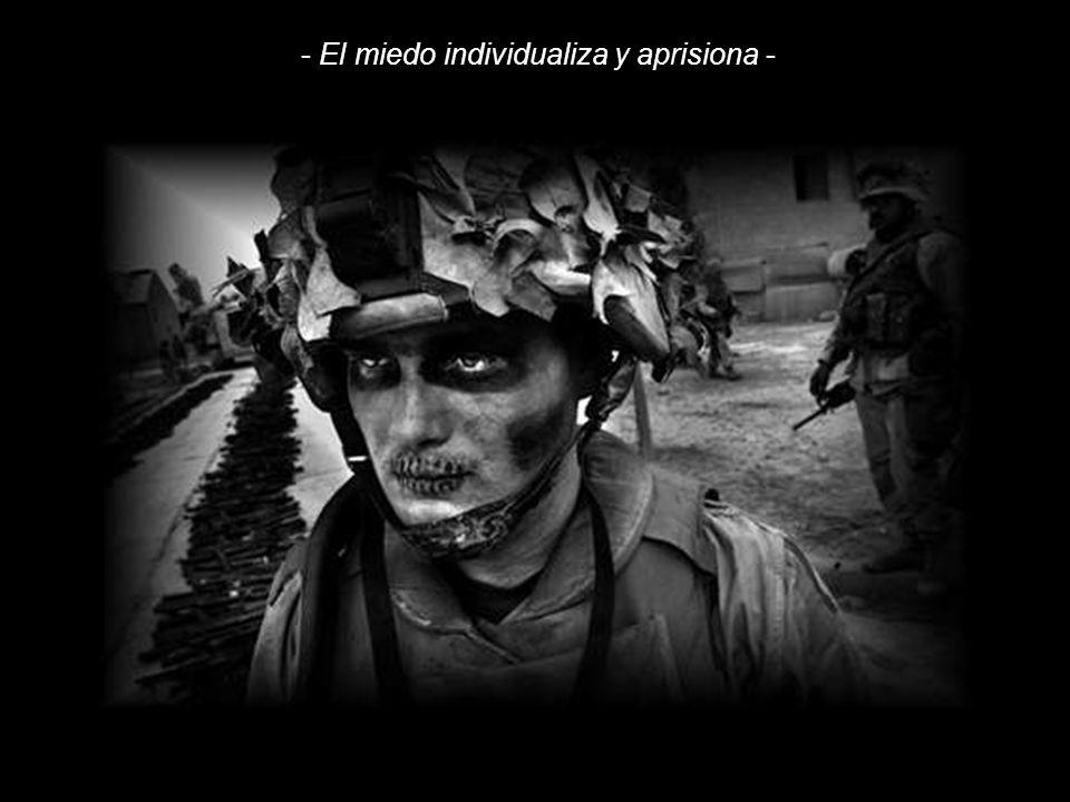 - El miedo individualiza y aprisiona -