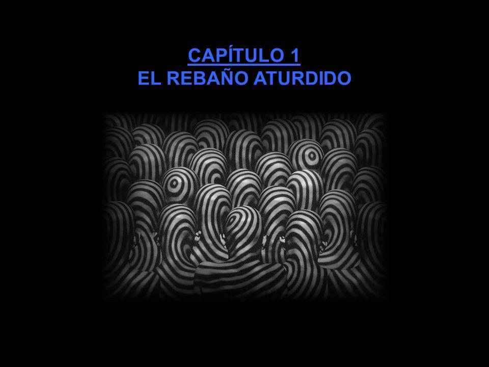 CAPÍTULO 1 EL REBAÑO ATURDIDO