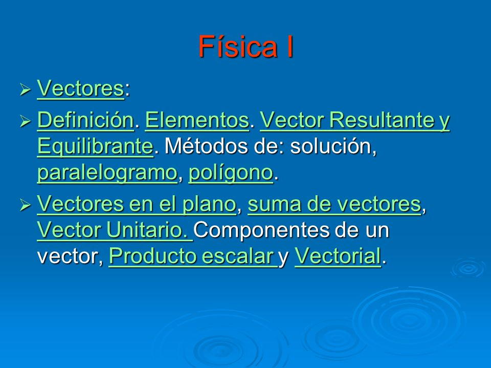 Física I Vectores: Definición. Elementos. Vector Resultante y Equilibrante. Métodos de: solución, paralelogramo, polígono.