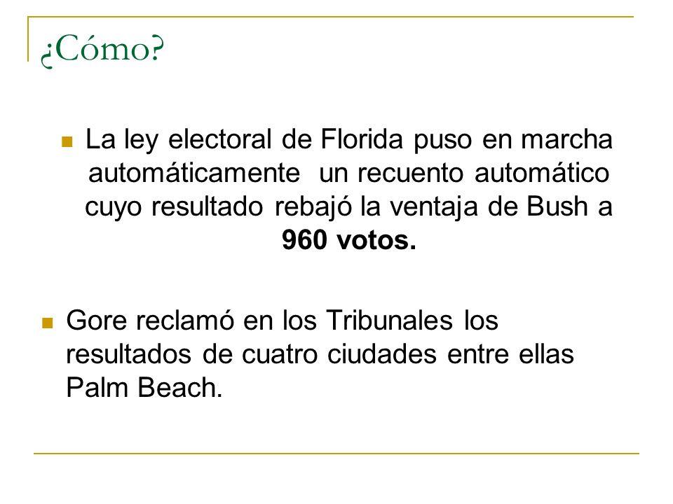 ¿Cómo La ley electoral de Florida puso en marcha automáticamente un recuento automático cuyo resultado rebajó la ventaja de Bush a 960 votos.