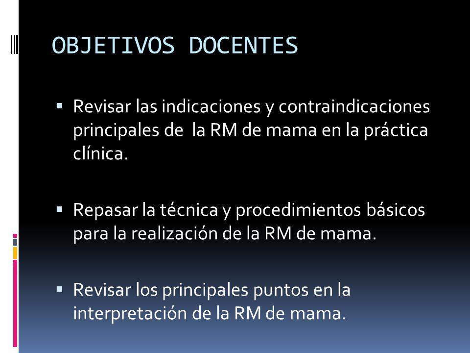 OBJETIVOS DOCENTES Revisar las indicaciones y contraindicaciones principales de la RM de mama en la práctica clínica.