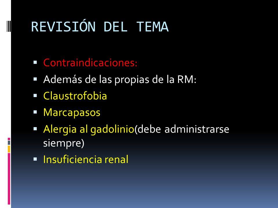 REVISIÓN DEL TEMA Contraindicaciones: Además de las propias de la RM: