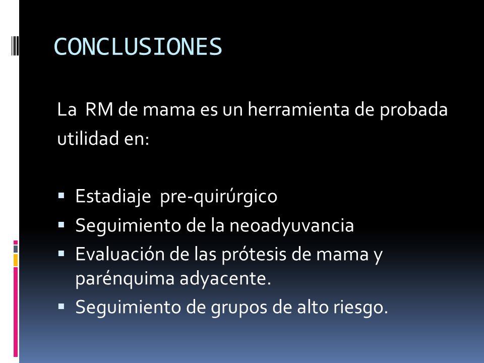 CONCLUSIONES La RM de mama es un herramienta de probada utilidad en: