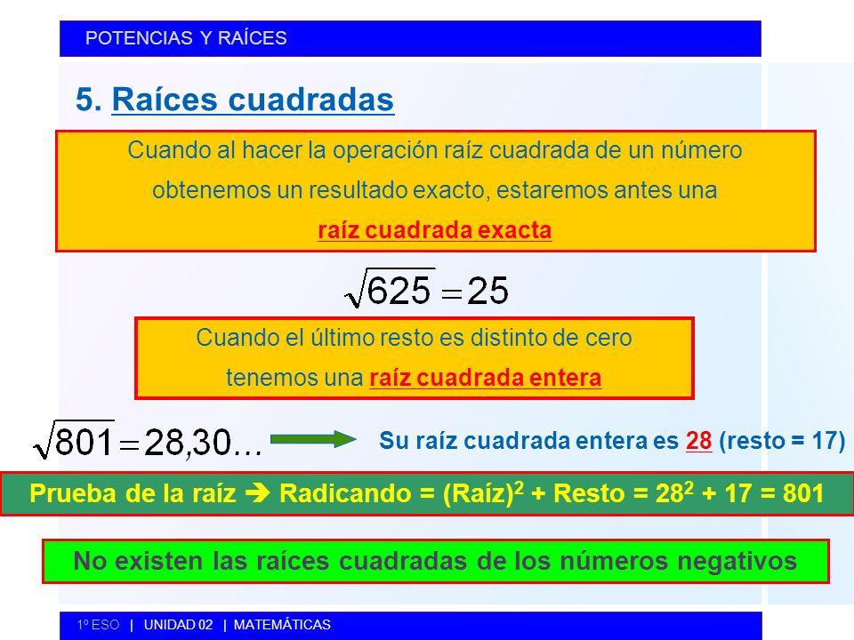 POTENCIAS Y RAÍCES 5. Raíces cuadradas. Cuando al hacer la operación raíz cuadrada de un número. obtenemos un resultado exacto, estaremos antes una.