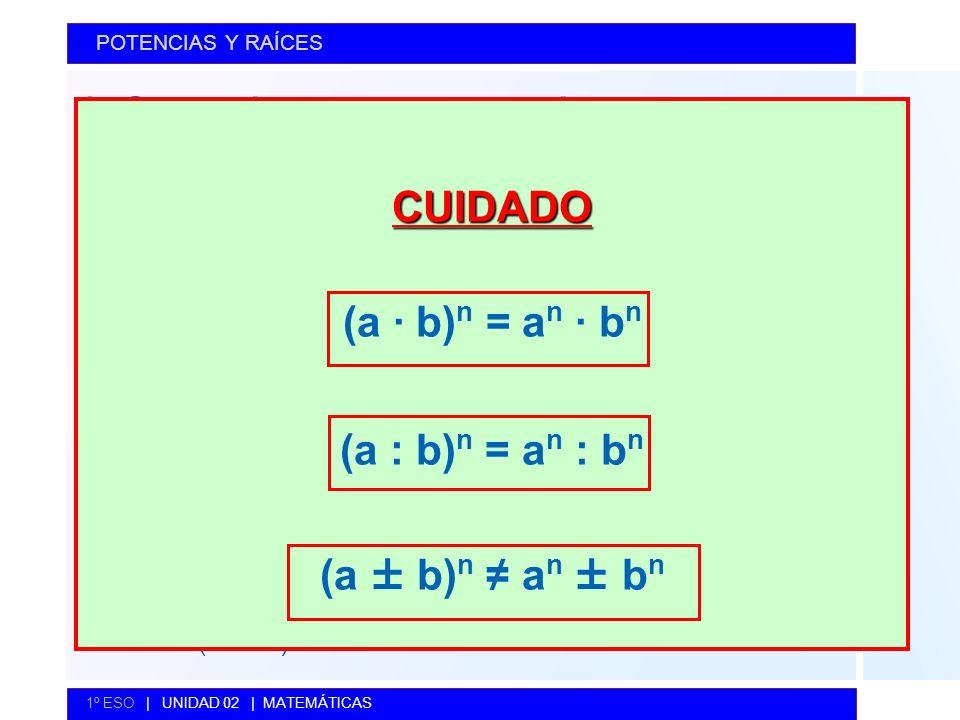 CUIDADO (a · b)n = an · bn (a : b)n = an : bn (a ± b)n ≠ an ± bn