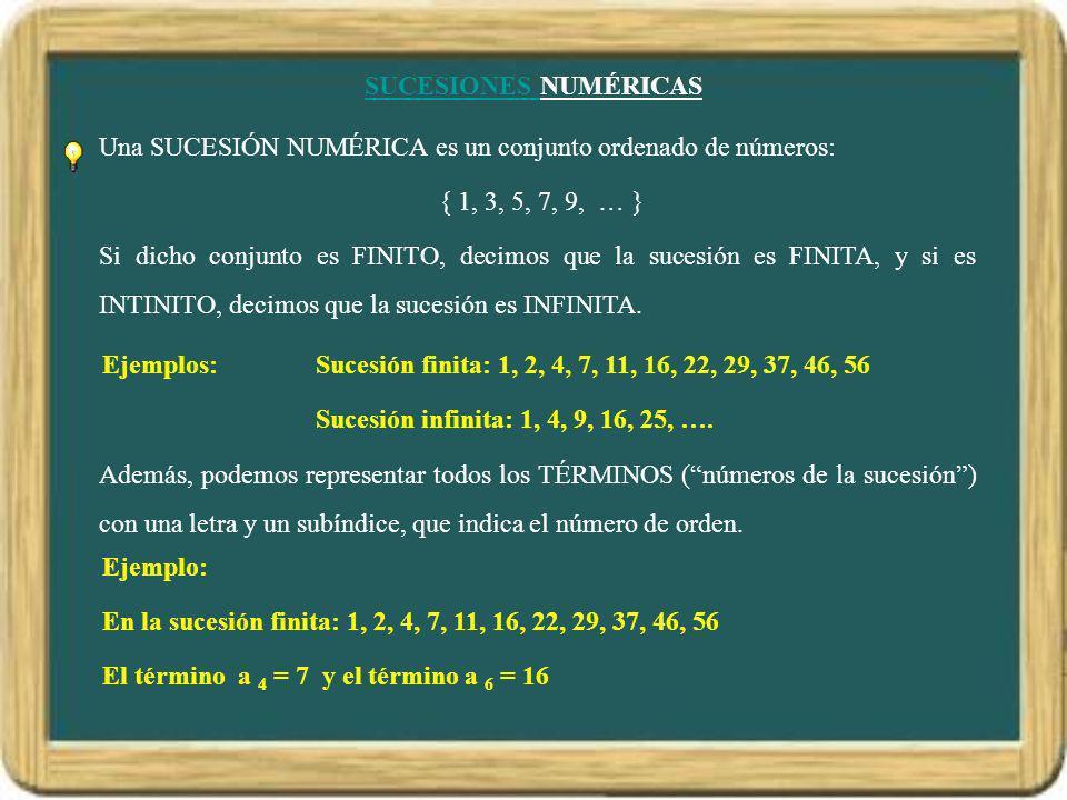 SUCESIONES NUMÉRICAS Una SUCESIÓN NUMÉRICA es un conjunto ordenado de números: { 1, 3, 5, 7, 9, … }