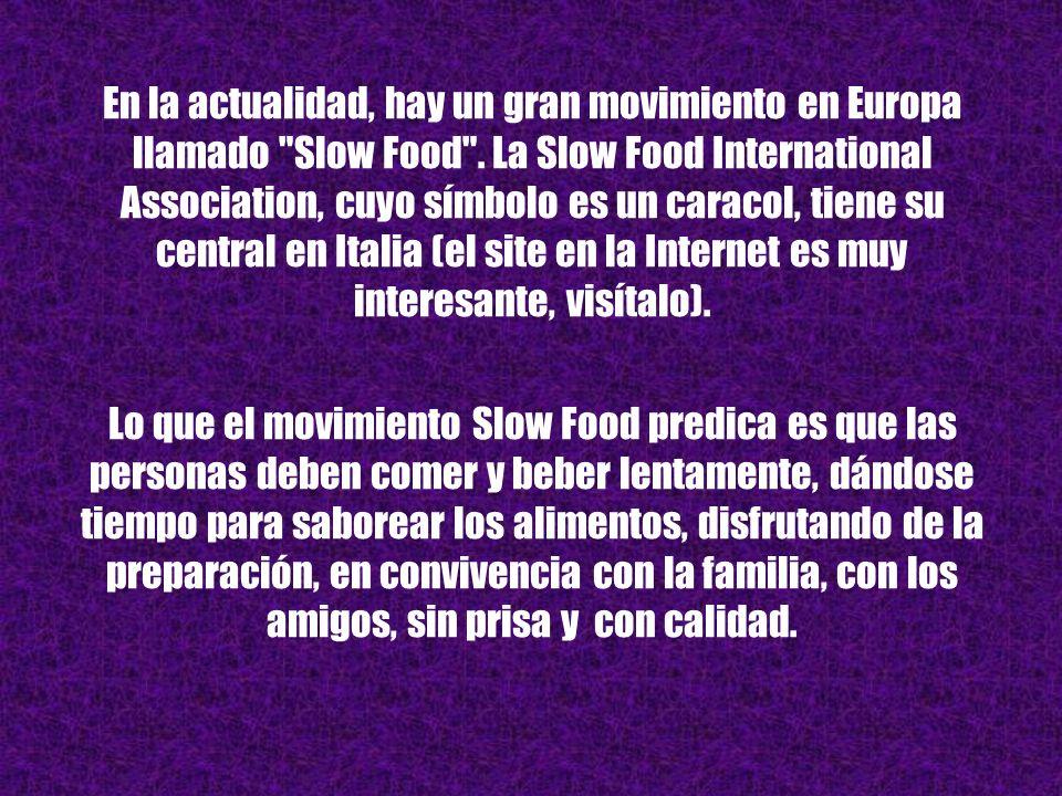 En la actualidad, hay un gran movimiento en Europa llamado Slow Food