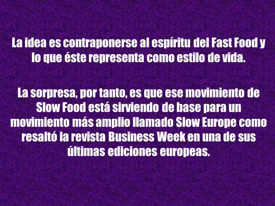 La idea es contraponerse al espíritu del Fast Food y lo que éste representa como estilo de vida.