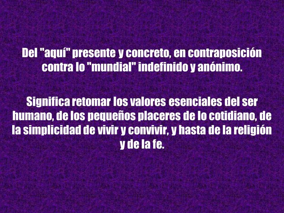 Del aquí presente y concreto, en contraposición contra lo mundial indefinido y anónimo.