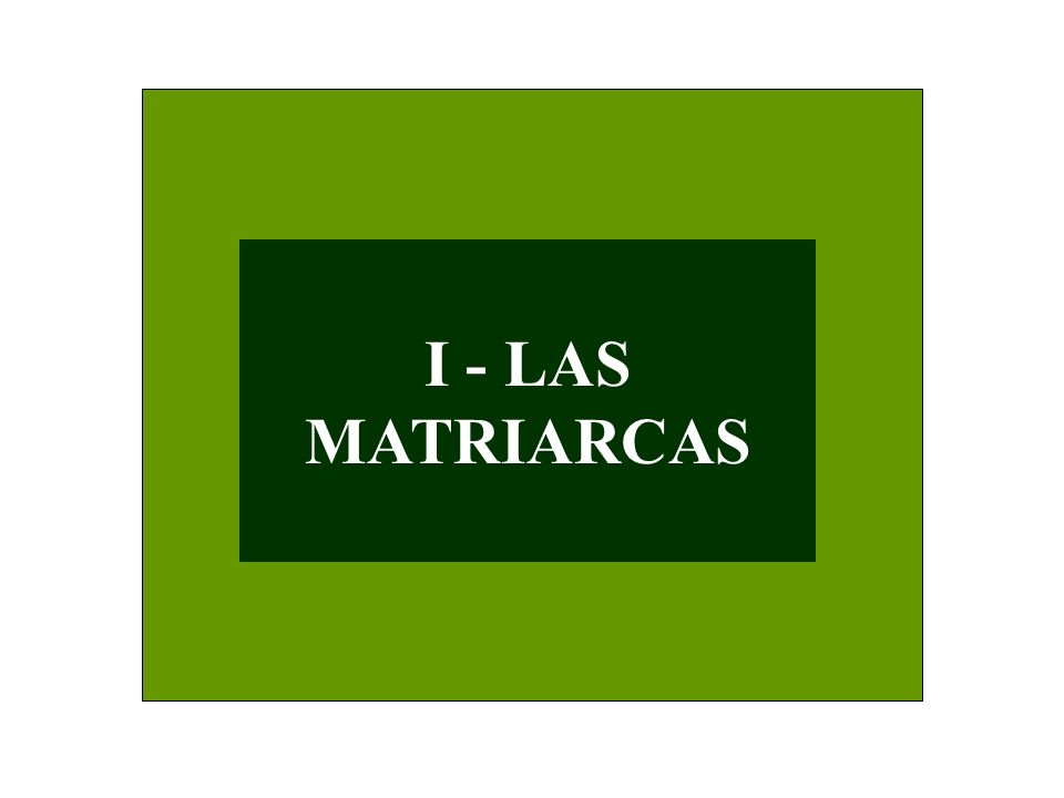 I - LAS MATRIARCAS