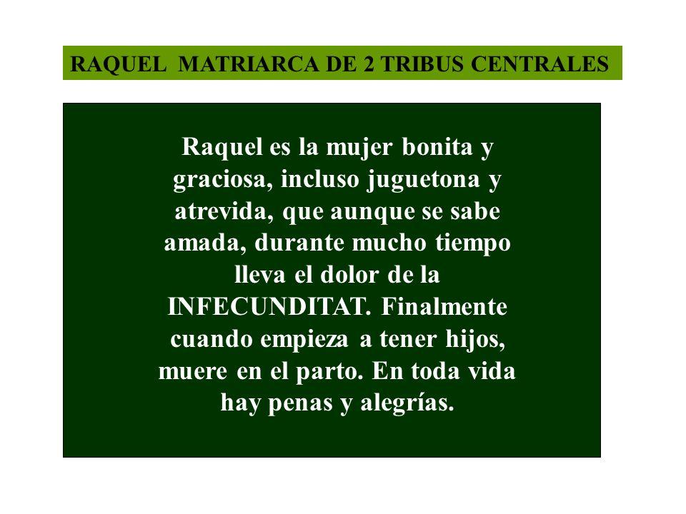 RAQUEL MATRIARCA DE 2 TRIBUS CENTRALES