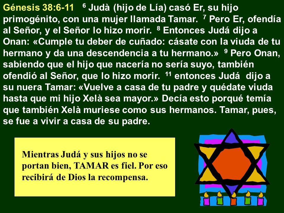 Génesis 38:6-11 6 Judà (hijo de Lía) casó Er, su hijo primogénito, con una mujer llamada Tamar. 7 Pero Er, ofendía al Señor, y el Señor lo hizo morir. 8 Entonces Judá dijo a Onan: «Cumple tu deber de cuñado: cásate con la viuda de tu hermano y da una descendencia a tu hermano.» 9 Pero Onan, sabiendo que el hijo que nacería no sería suyo, también ofendió al Señor, que lo hizo morir. 11 entonces Judá dijo a su nuera Tamar: «Vuelve a casa de tu padre y quédate viuda hasta que mi hijo Xelà sea mayor.» Decía esto porqué temía que también Xelà muriese como sus hermanos. Tamar, pues, se fue a vivir a casa de su padre.