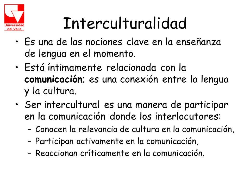 Interculturalidad Es una de las nociones clave en la enseñanza de lengua en el momento.