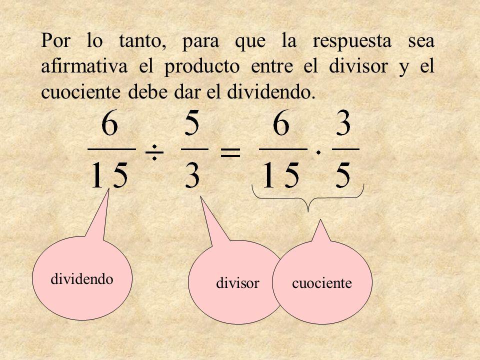 Por lo tanto, para que la respuesta sea afirmativa el producto entre el divisor y el cuociente debe dar el dividendo.