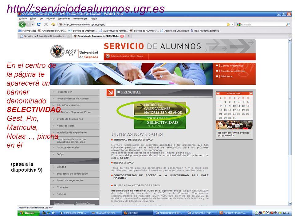 http//:serviciodealumnos.ugr.esEn el centro de la página te aparecerá un banner denominado SELECTIVIDAD,Gest. Pin, Matricula, Notas…, pincha en él.