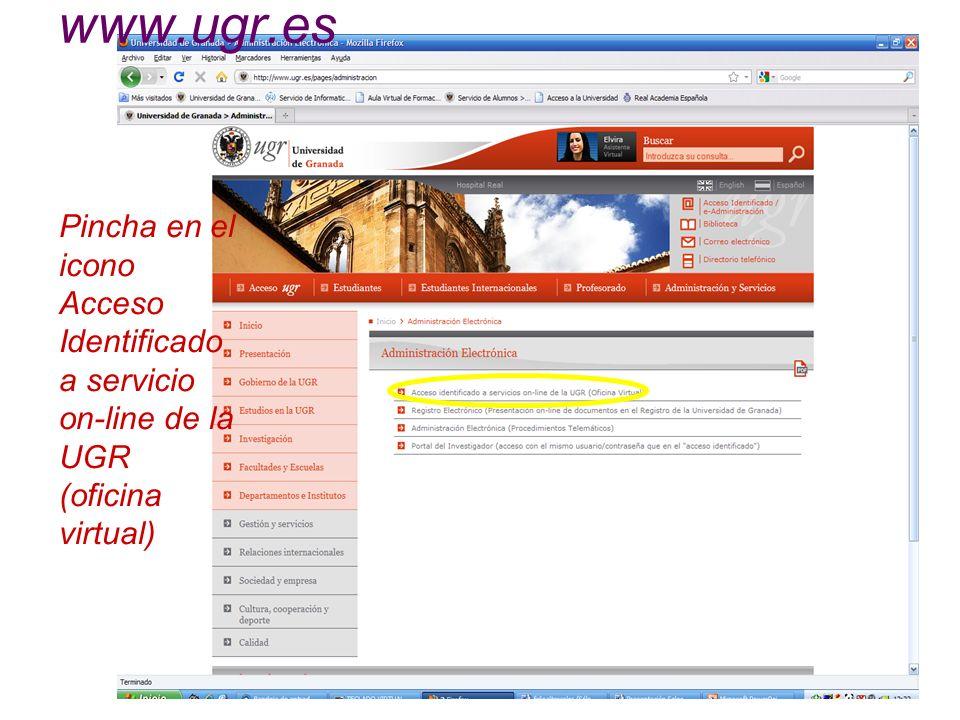 www.ugr.es Pincha en el icono Acceso Identificado a servicio on-line de la UGR (oficina virtual)