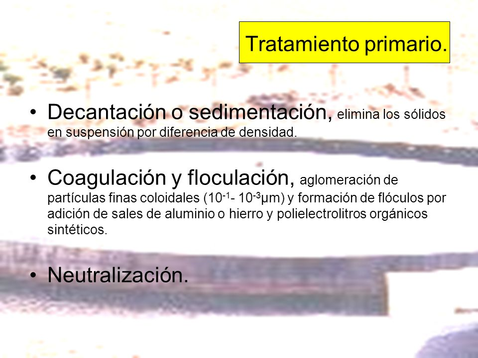Tratamiento primario. Decantación o sedimentación, elimina los sólidos en suspensión por diferencia de densidad.