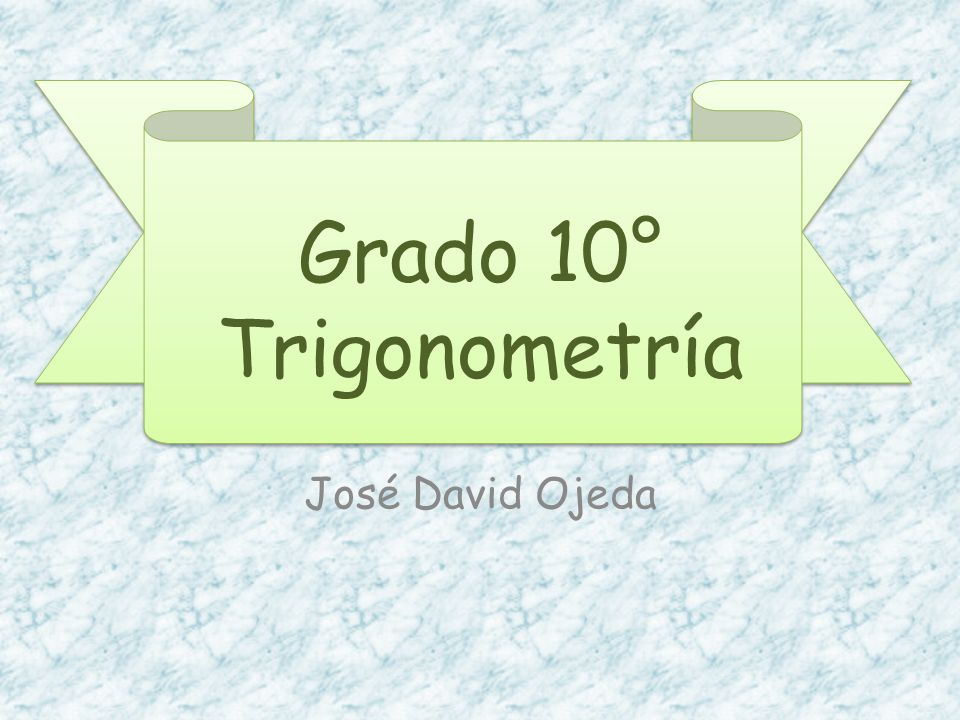Grado 10° Trigonometría José David Ojeda