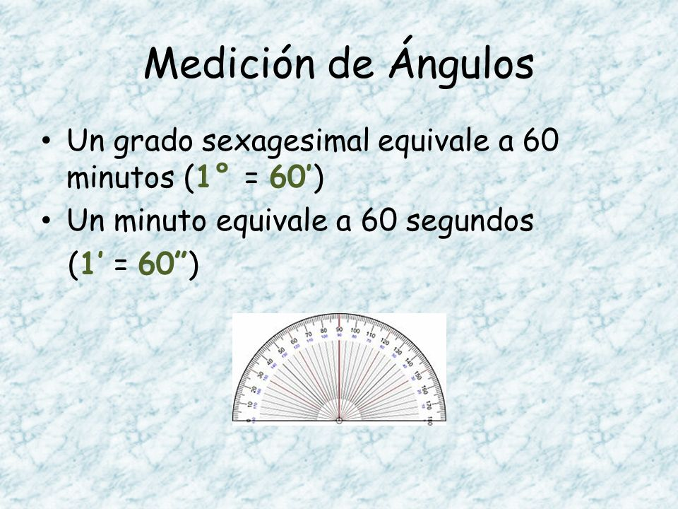 Medición de Ángulos Un grado sexagesimal equivale a 60 minutos (1° = 60') Un minuto equivale a 60 segundos.