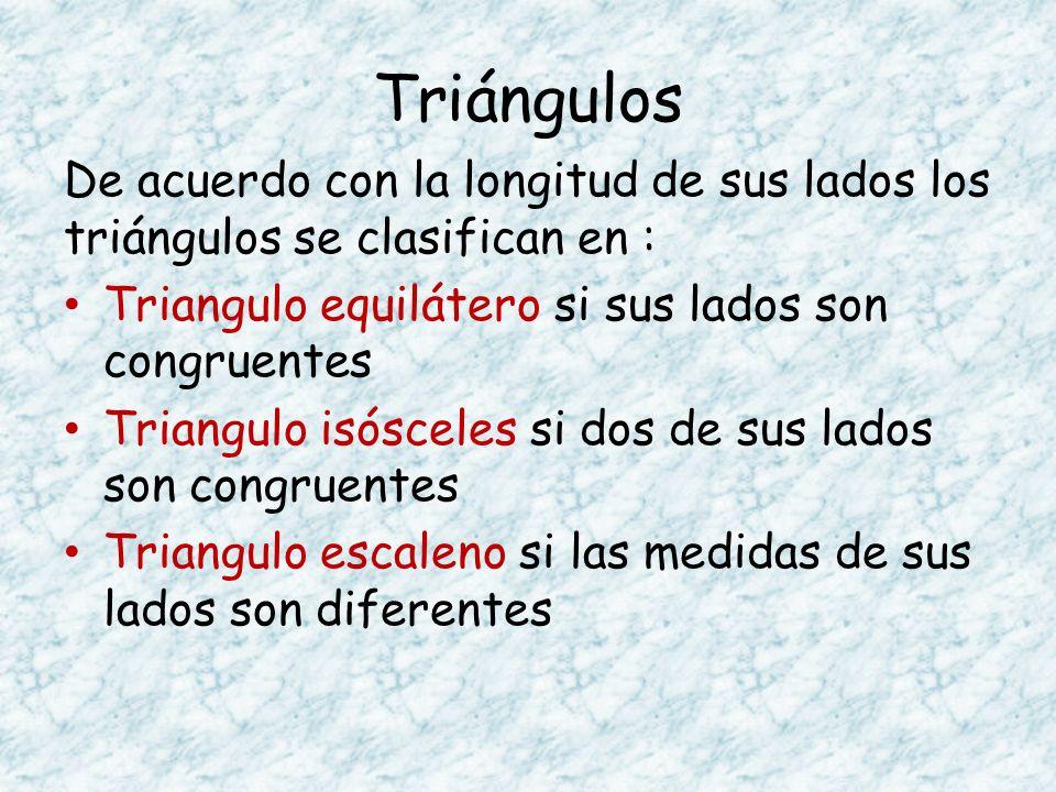 Triángulos De acuerdo con la longitud de sus lados los triángulos se clasifican en : Triangulo equilátero si sus lados son congruentes.