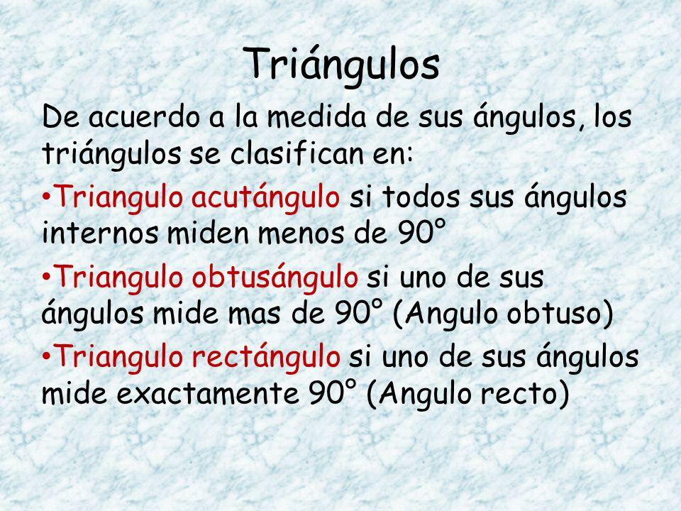 Triángulos De acuerdo a la medida de sus ángulos, los triángulos se clasifican en: