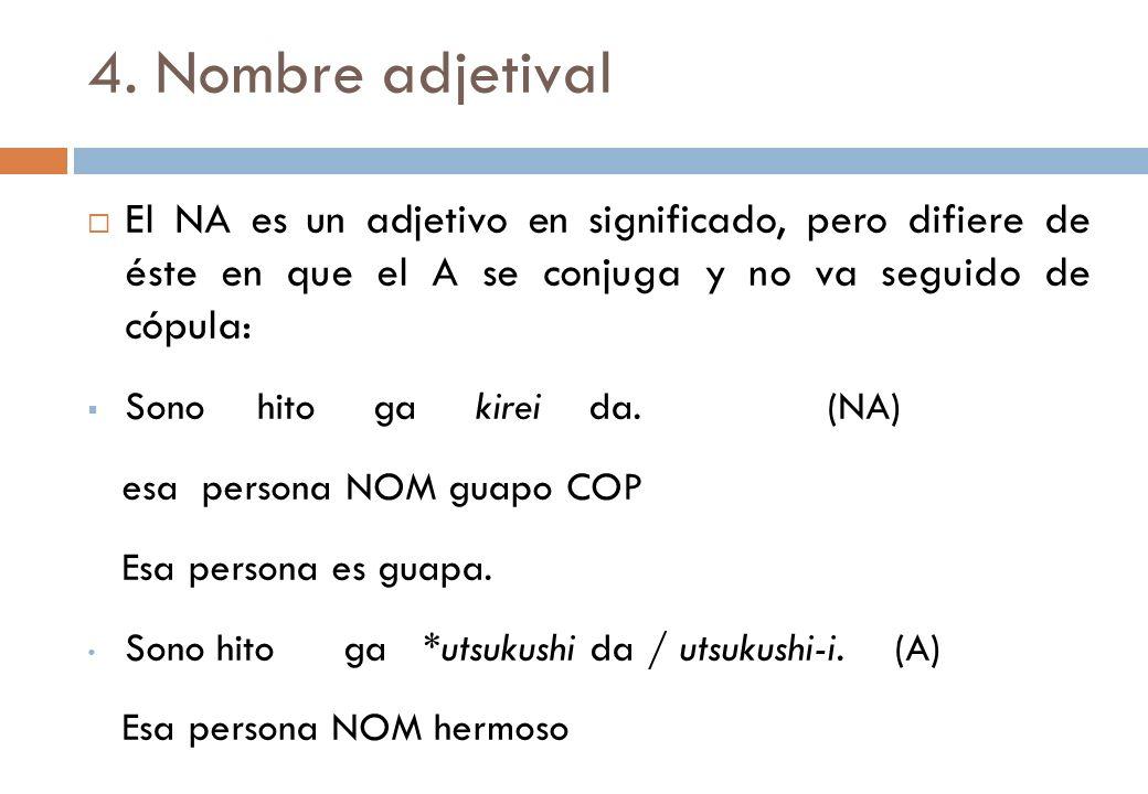 4. Nombre adjetival El NA es un adjetivo en significado, pero difiere de éste en que el A se conjuga y no va seguido de cópula: