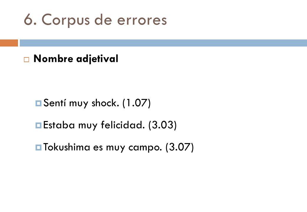 6. Corpus de errores Nombre adjetival Sentí muy shock. (1.07)