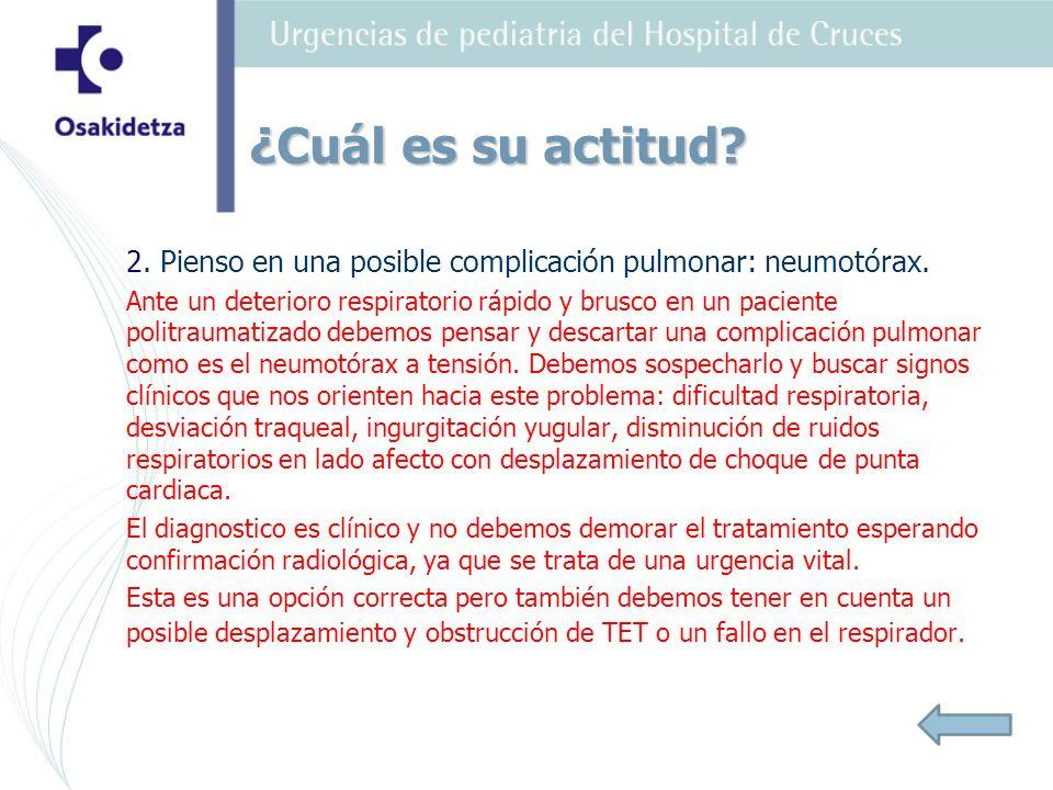 ¿Cuál es su actitud 2. Pienso en una posible complicación pulmonar: neumotórax.