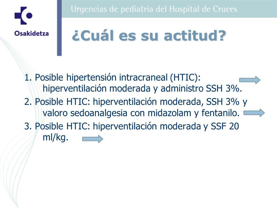 ¿Cuál es su actitud 1. Posible hipertensión intracraneal (HTIC): hiperventilación moderada y administro SSH 3%.