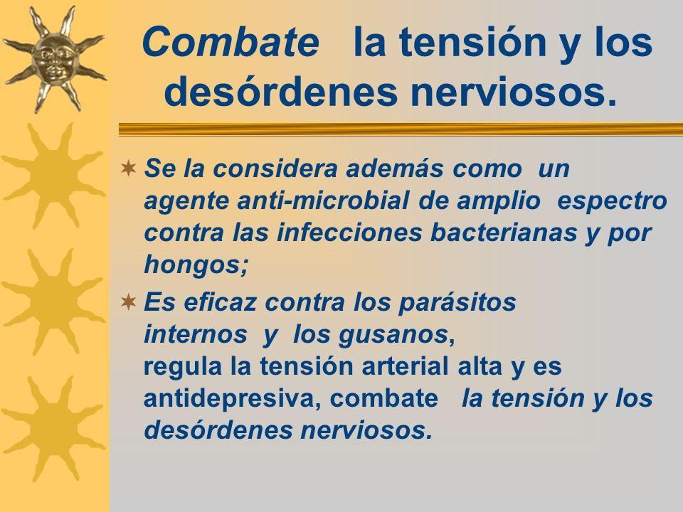 Combate la tensión y los desórdenes nerviosos.