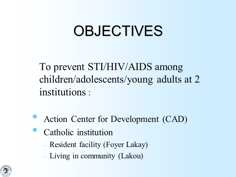 OBJECTIVES To prevent STI/HIV/AIDS among children/adolescents/young adults at 2 institutions : Action Center for Development (CAD)