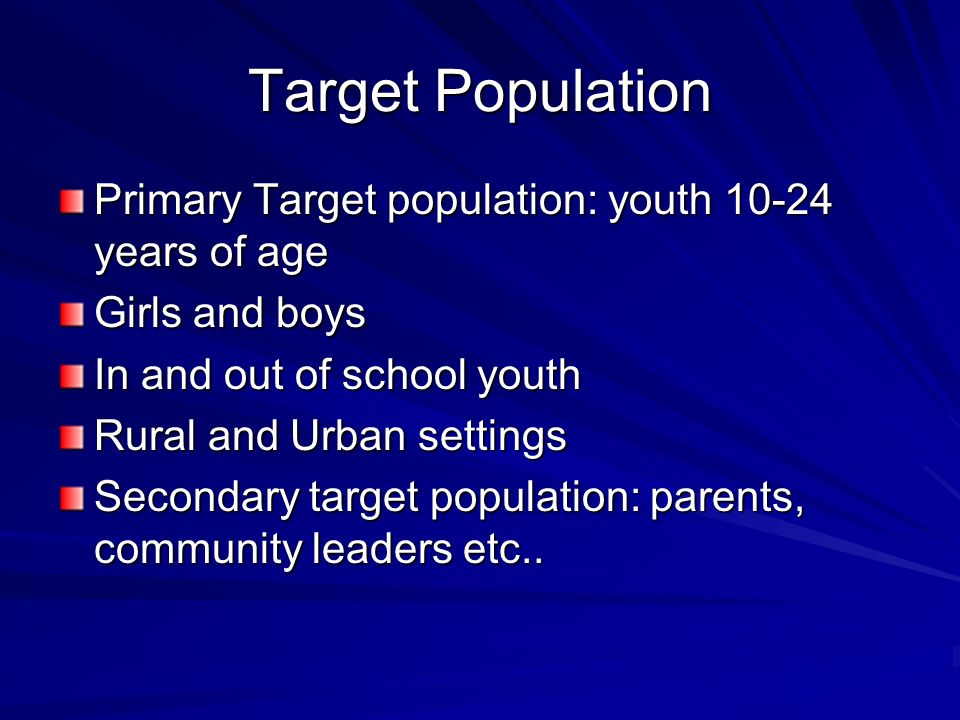 Target Population Primary Target population: youth 10-24 years of age